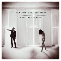 Album Review: Nick Cave and the Bad Seeds - Push The Sky Away
