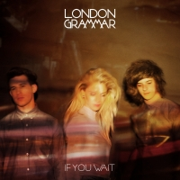 Album Review: London Grammar - If You Wait