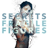 Album Review: Secrets - Fragile Figures